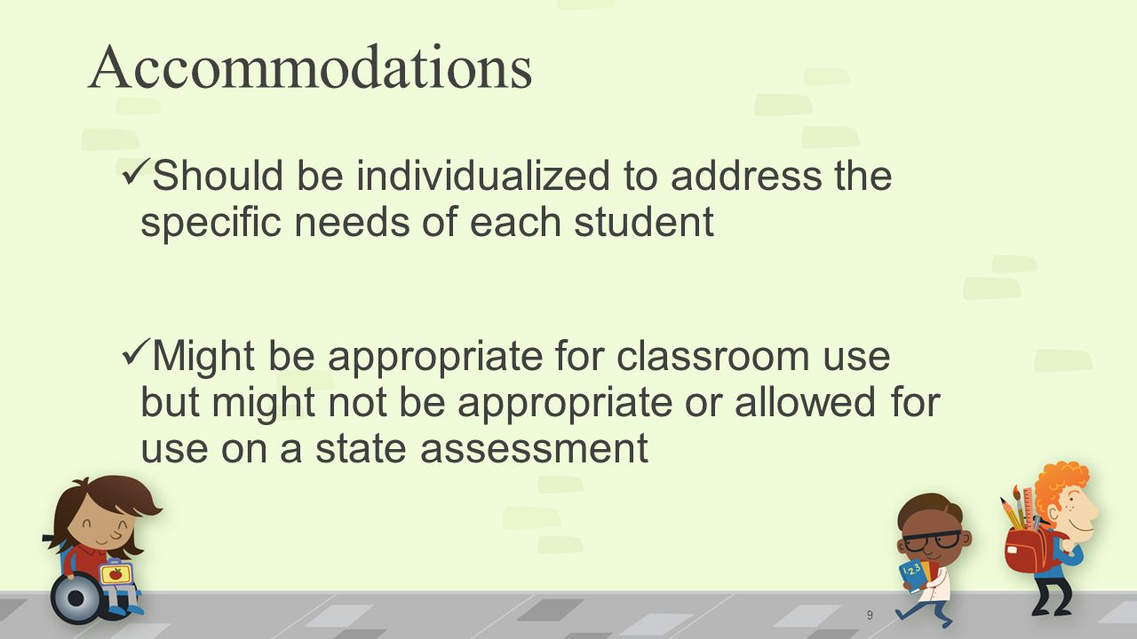 Accommodations Should be individualized to address the specific needs of each student.