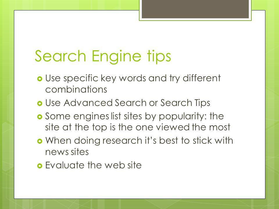 Search Engine tips Use specific key words and try different combinations. Use Advanced Search or Search Tips.