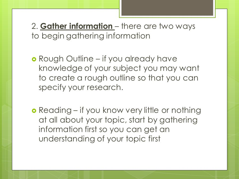 2. Gather information – there are two ways to begin gathering information