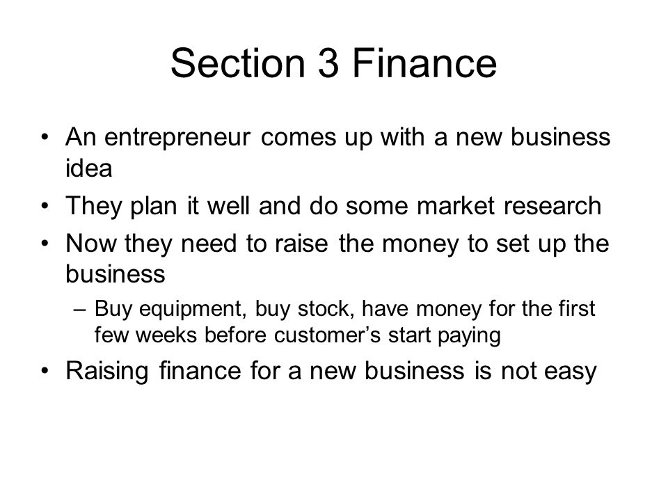 Section 3 Finance An entrepreneur comes up with a new business idea