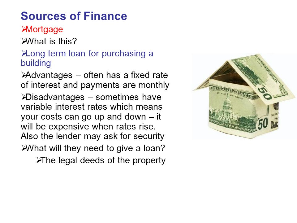 Sources of Finance Mortgage What is this