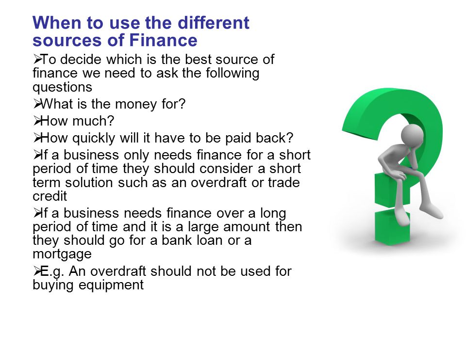 When to use the different sources of Finance