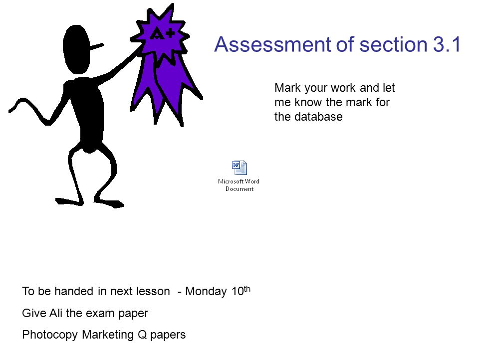 Assessment of section 3.1 Mark your work and let me know the mark for the database. To be handed in next lesson - Monday 10th.