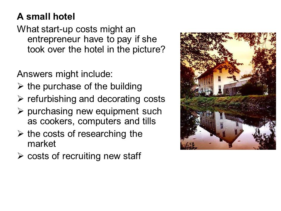 A small hotel What start-up costs might an entrepreneur have to pay if she took over the hotel in the picture