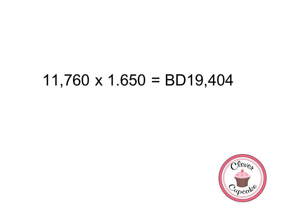11,760 x 1.650 = BD19,404