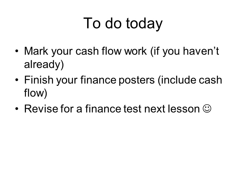 To do today Mark your cash flow work (if you haven't already)