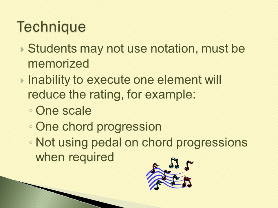 Technique Students may not use notation, must be memorized