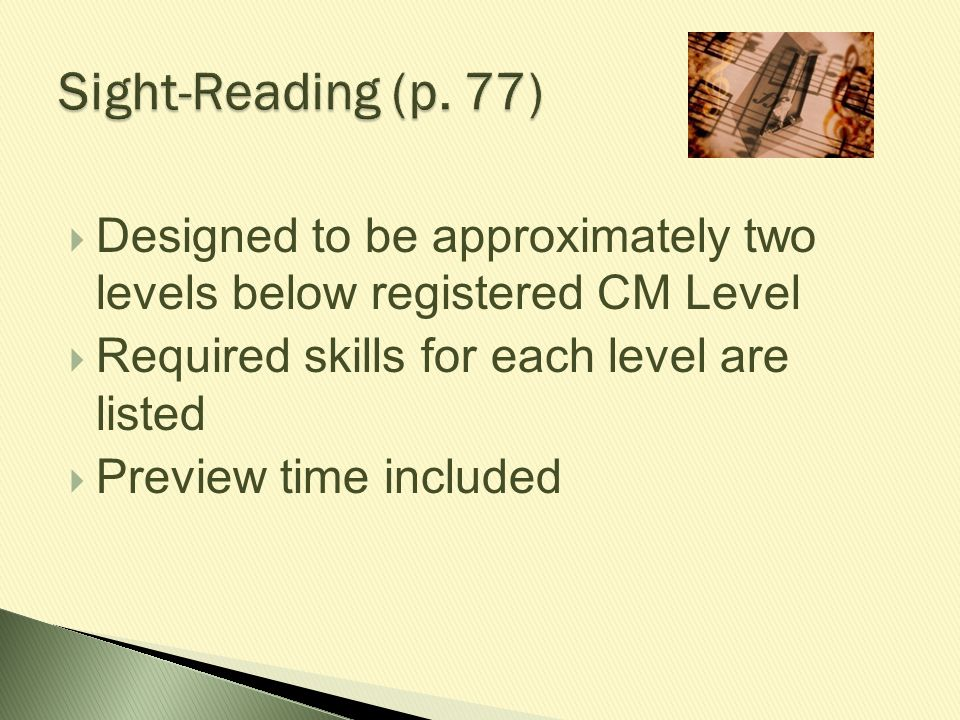 Sight-Reading (p. 77) Designed to be approximately two levels below registered CM Level. Required skills for each level are listed.