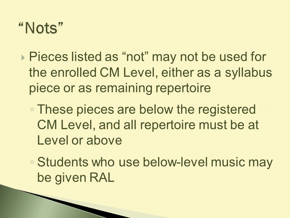 Nots Pieces listed as not may not be used for the enrolled CM Level, either as a syllabus piece or as remaining repertoire.