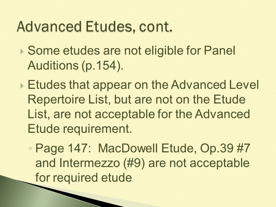 Advanced Etudes, cont. Some etudes are not eligible for Panel Auditions (p.154).
