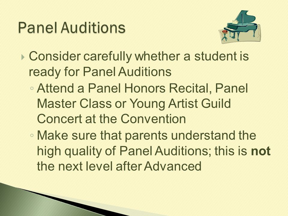 Panel Auditions Consider carefully whether a student is ready for Panel Auditions.
