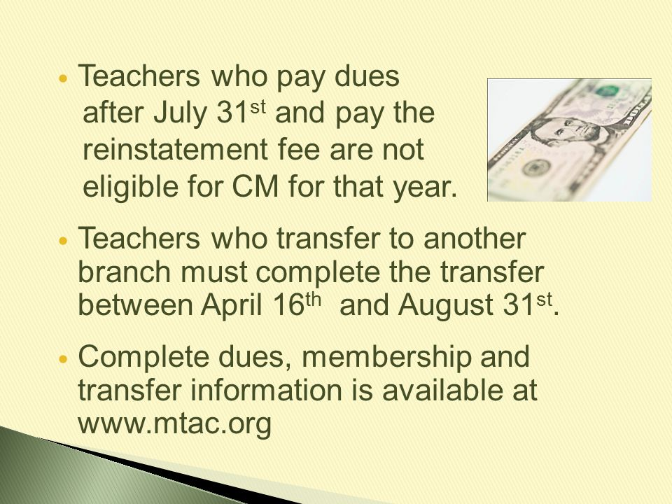 Teachers who pay dues after July 31st and pay the. reinstatement fee are not. eligible for CM for that year.