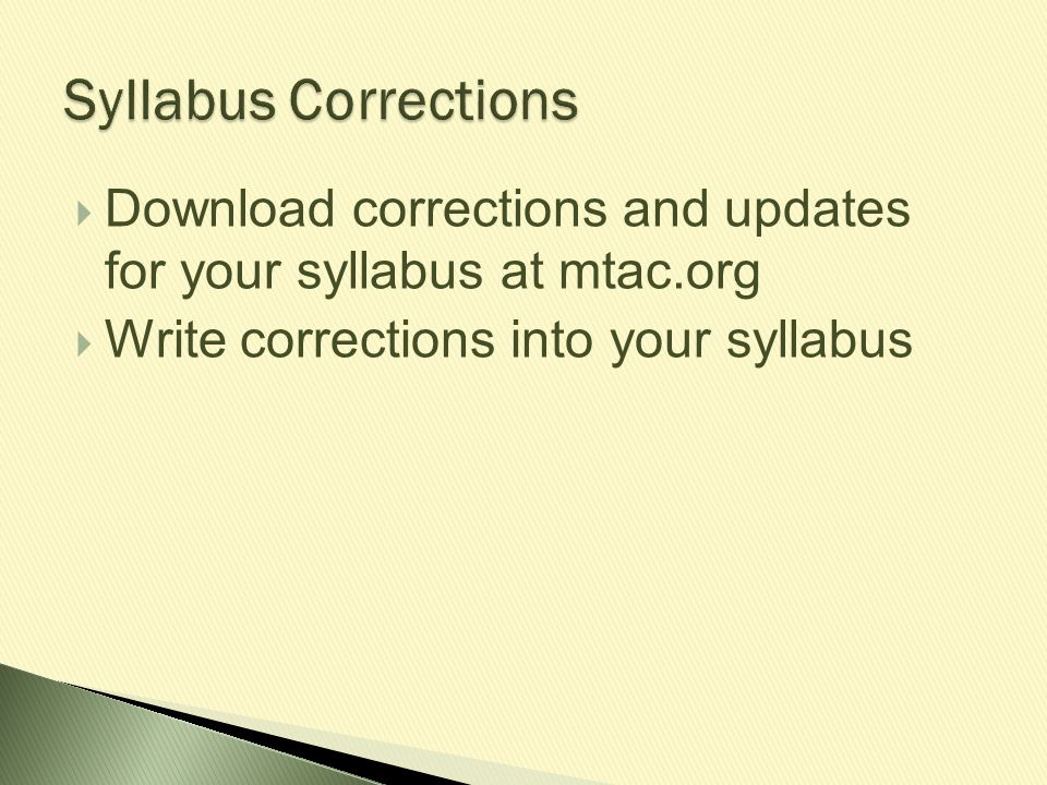 Syllabus Corrections Download corrections and updates for your syllabus at mtac.org.