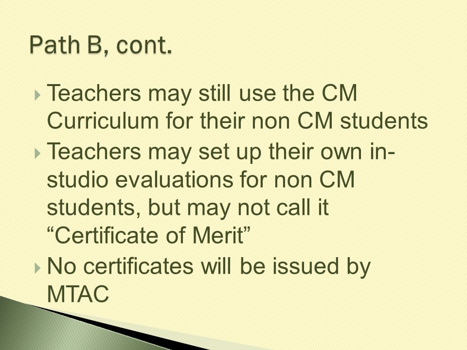 Path B, cont. Teachers may still use the CM Curriculum for their non CM students.