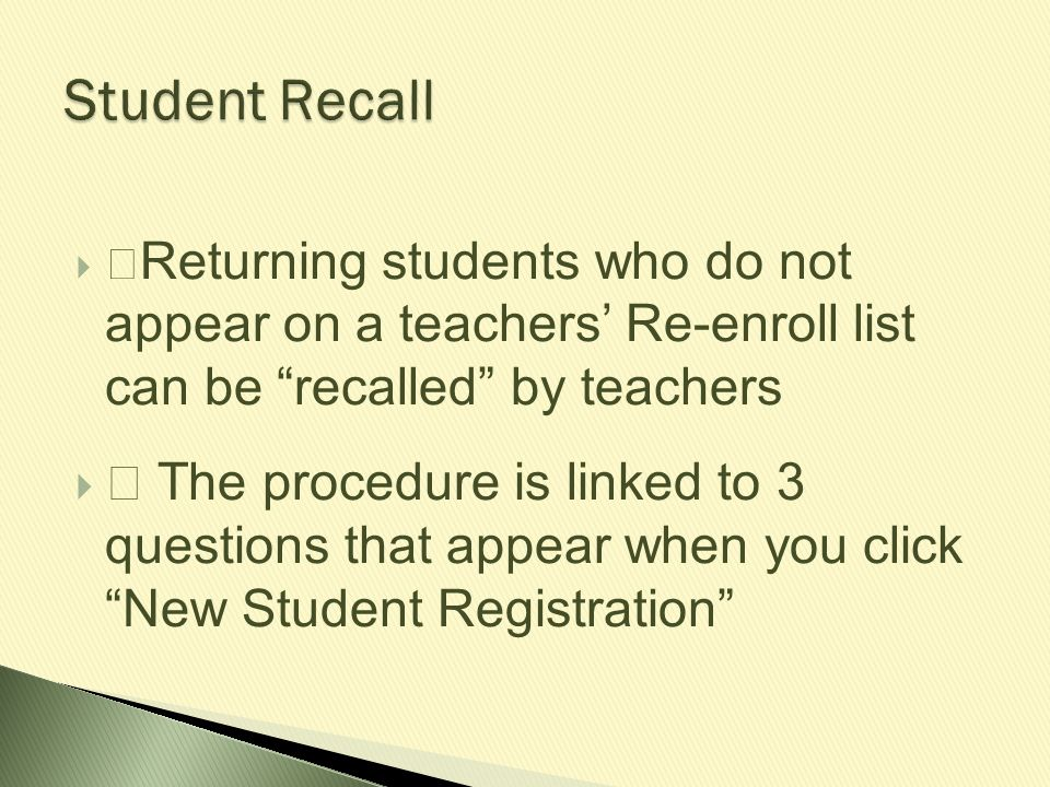 Student Recall žReturning students who do not appear on a teachers' Re-enroll list can be recalled by teachers.