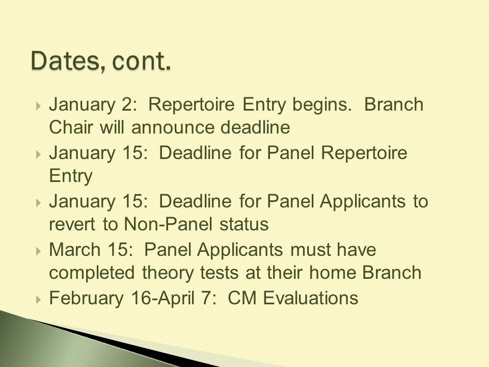 Dates, cont. January 2: Repertoire Entry begins. Branch Chair will announce deadline. January 15: Deadline for Panel Repertoire Entry.