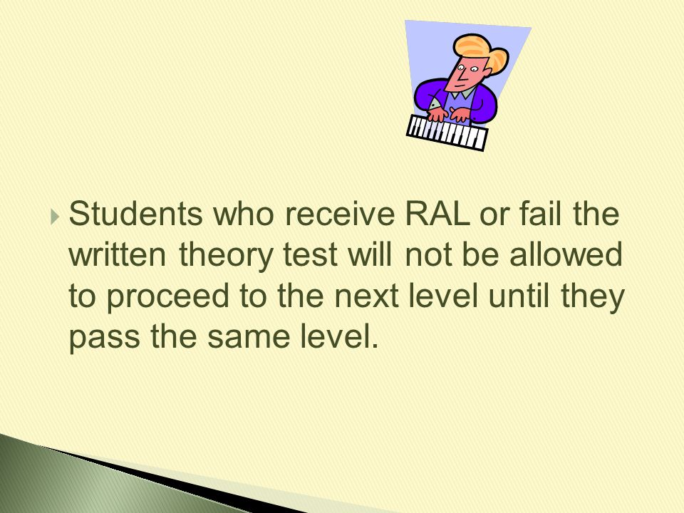 Students who receive RAL or fail the written theory test will not be allowed to proceed to the next level until they pass the same level.