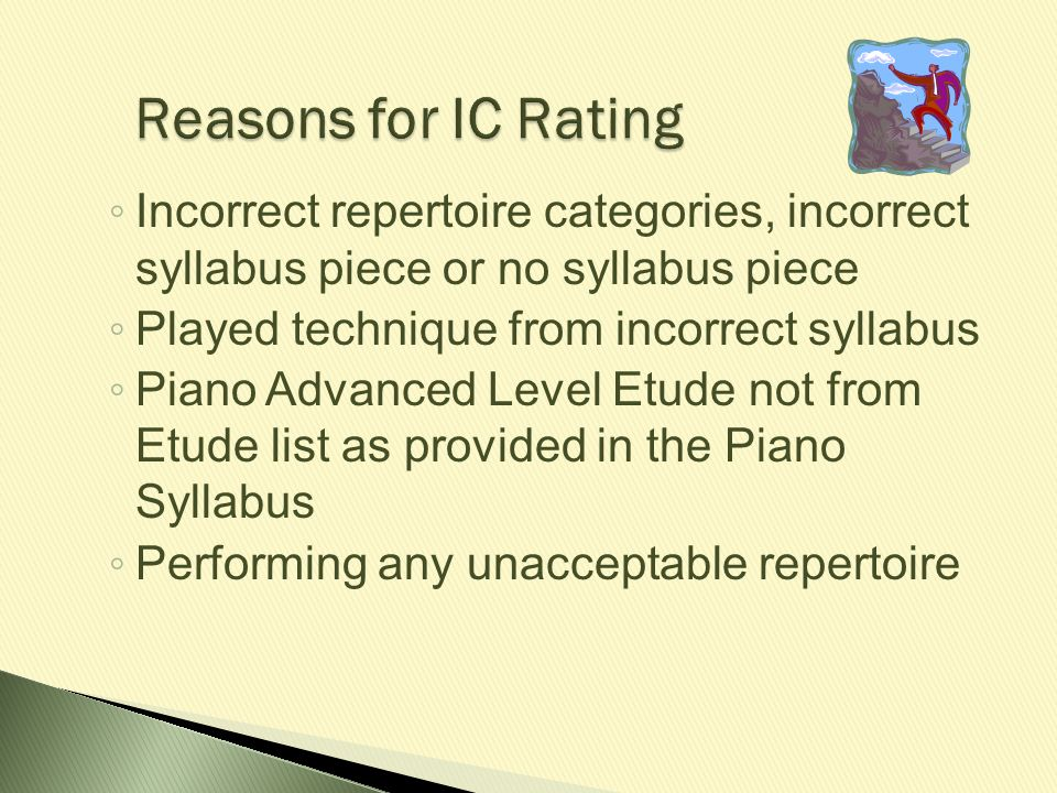 Reasons for IC Rating Incorrect repertoire categories, incorrect syllabus piece or no syllabus piece.