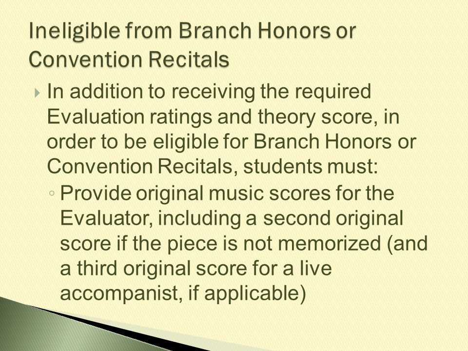 Ineligible from Branch Honors or Convention Recitals