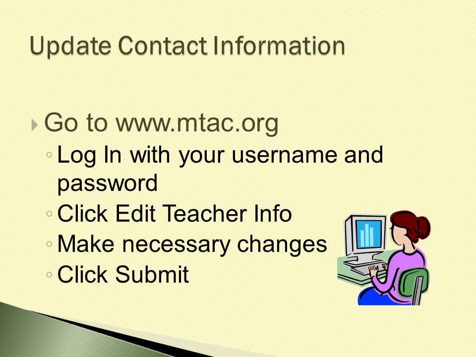 Update Contact Information Go to www.mtac.org. Log In with your username and password. Click Edit Teacher Info.