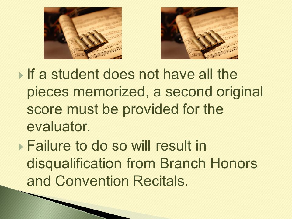 If a student does not have all the pieces memorized, a second original score must be provided for the evaluator.