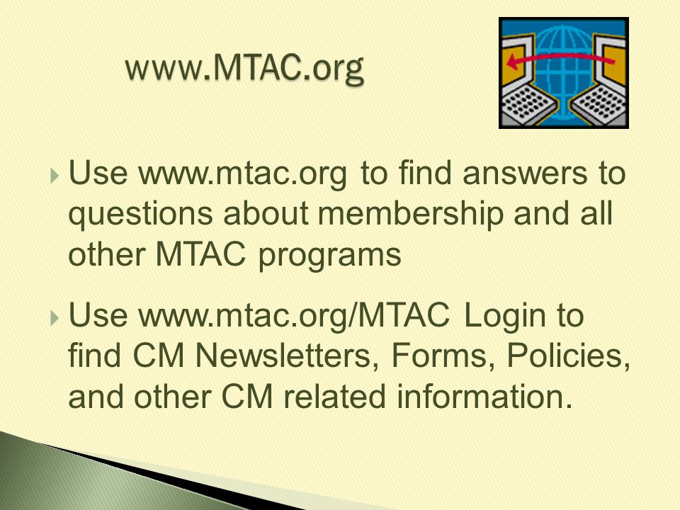 www.MTAC.org Use www.mtac.org to find answers to questions about membership and all other MTAC programs.