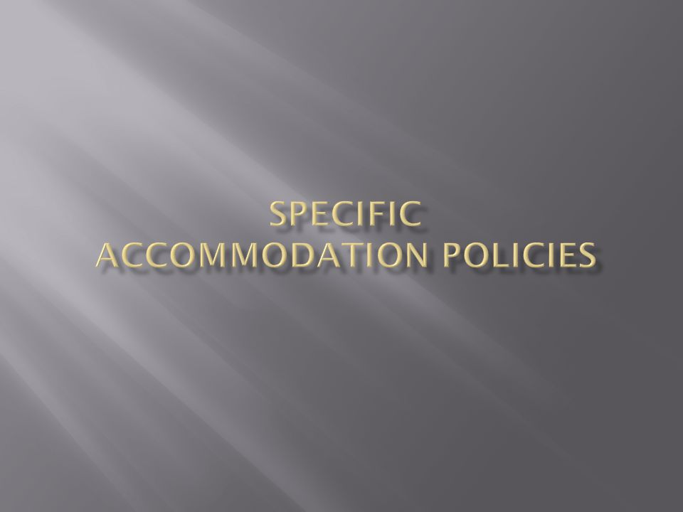 Specific Accommodation Policies