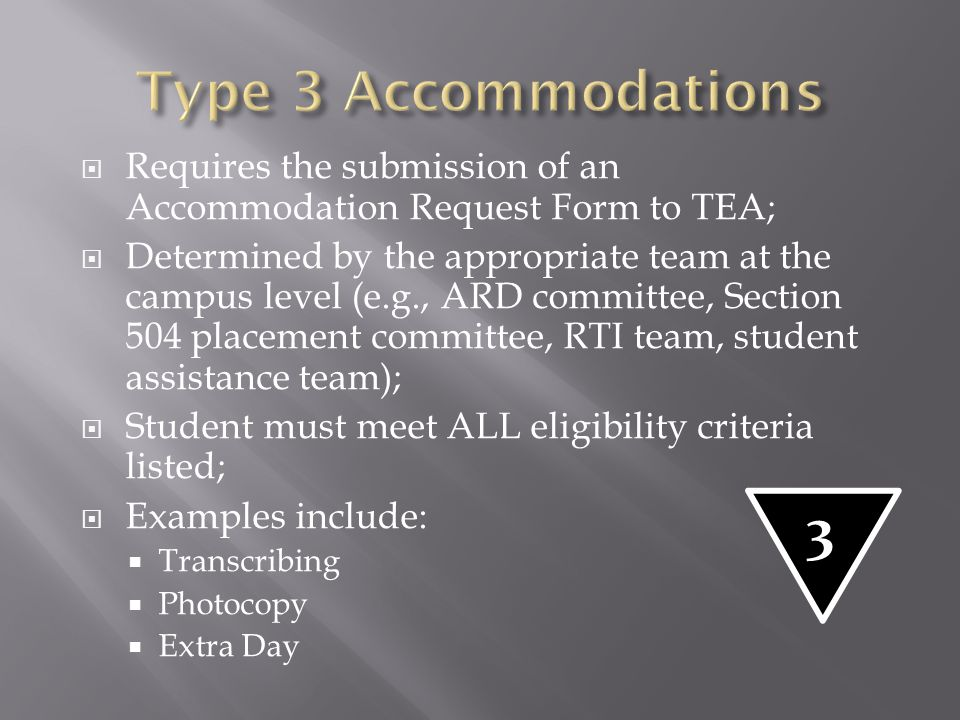 Type 3 Accommodations Requires the submission of an Accommodation Request Form to TEA;