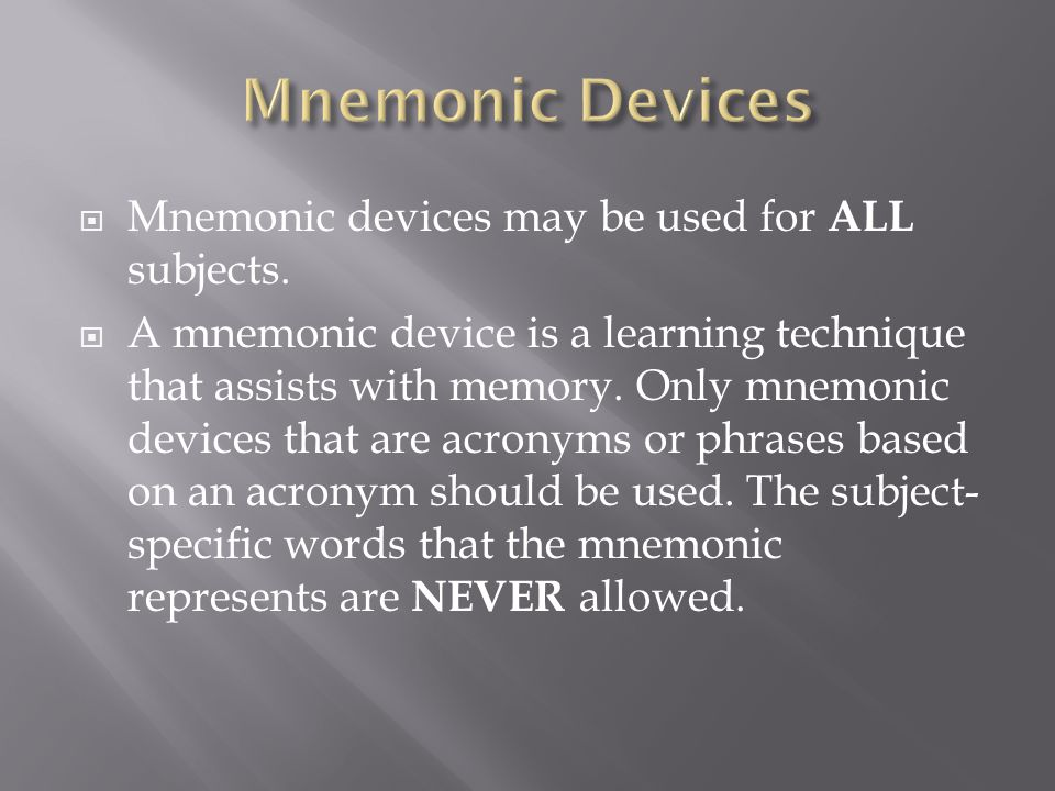 Mnemonic Devices Mnemonic devices may be used for ALL subjects.