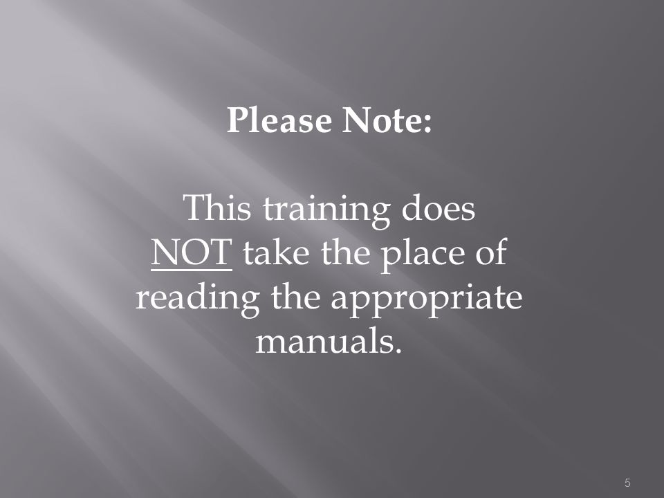 Please Note: This training does NOT take the place of reading the appropriate manuals.