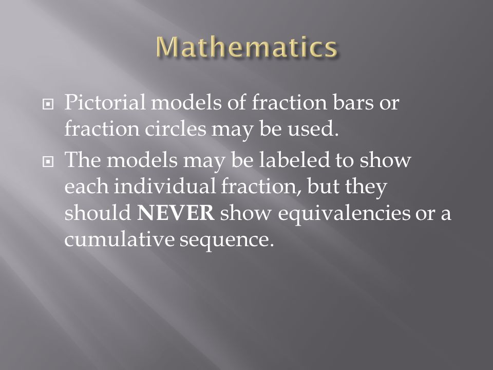 Mathematics Pictorial models of fraction bars or fraction circles may be used.