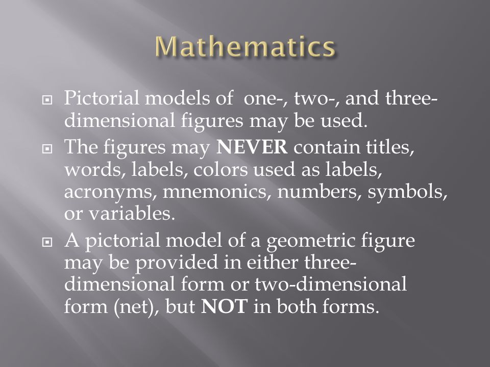 Mathematics Pictorial models of one-, two-, and three-dimensional figures may be used.