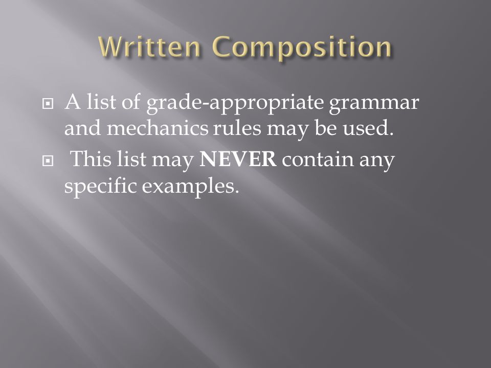 Written Composition A list of grade-appropriate grammar and mechanics rules may be used.