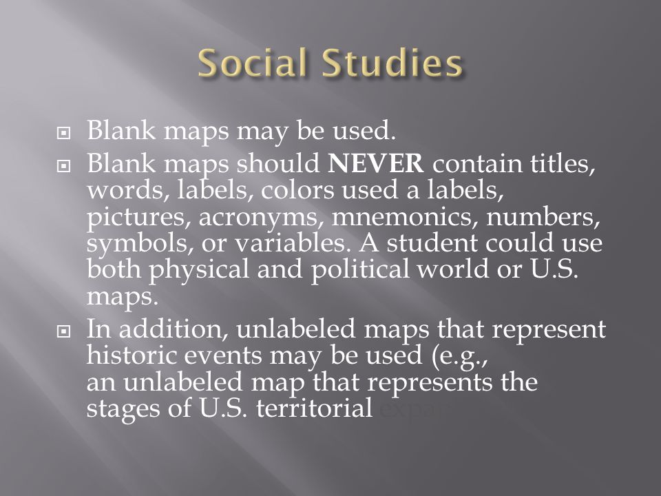 Social Studies Blank maps may be used.