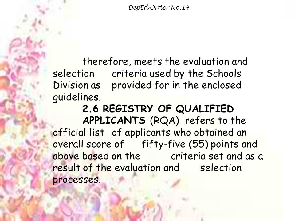 DepEd Order No.14 therefore, meets the evaluation and selection criteria used by the Schools Division as provided for in the enclosed guidelines.
