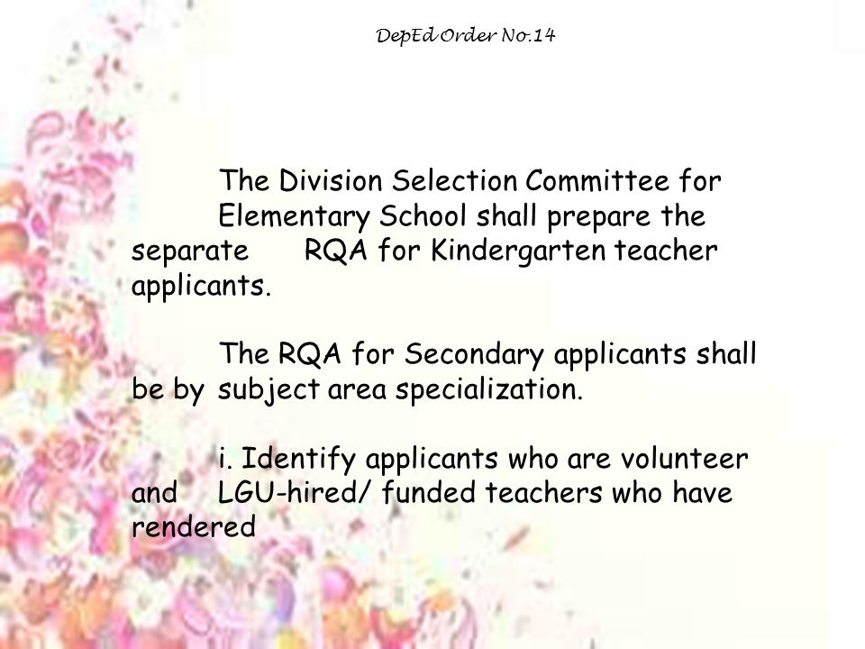 DepEd Order No.14 The Division Selection Committee for Elementary School shall prepare the separate RQA for Kindergarten teacher applicants.