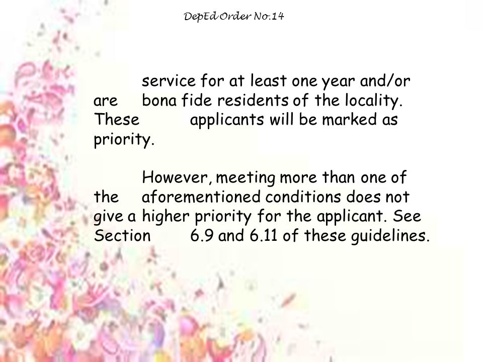 DepEd Order No.14 service for at least one year and/or are bona fide residents of the locality. These applicants will be marked as priority.