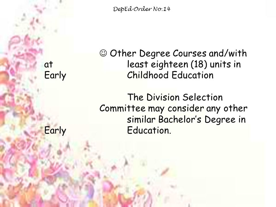 DepEd Order No.14  Other Degree Courses and/with at least eighteen (18) units in Early Childhood Education.