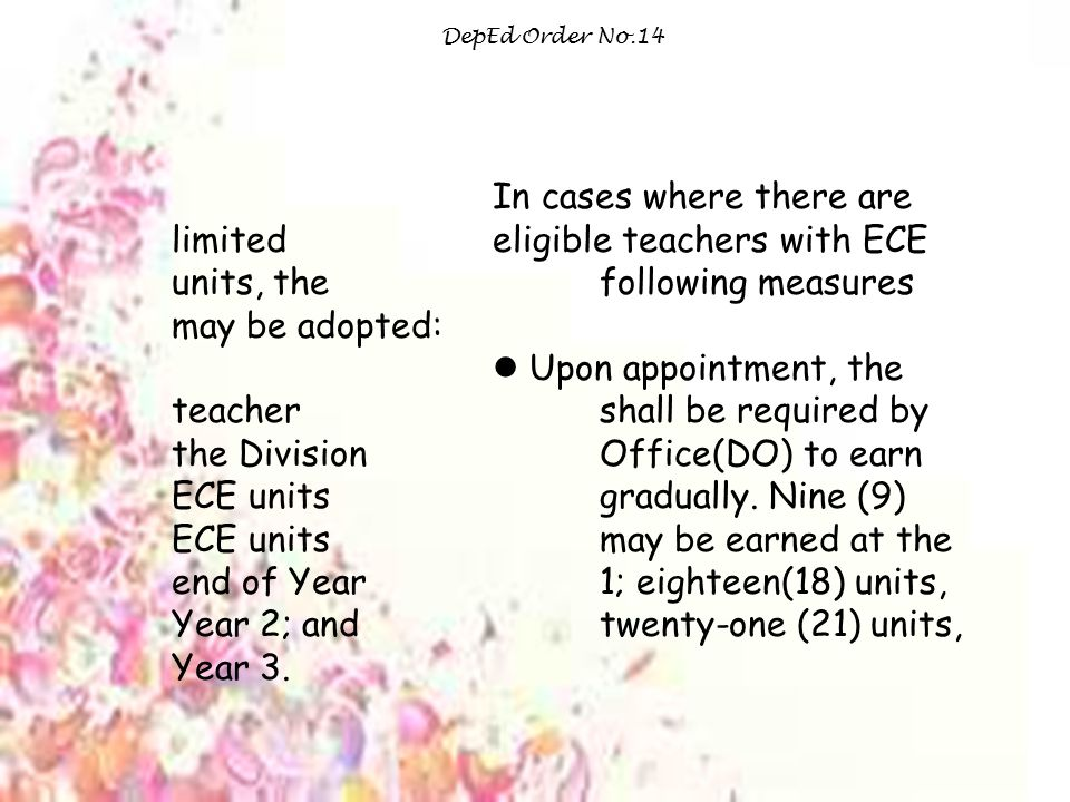 DepEd Order No.14 In cases where there are limited eligible teachers with ECE units, the following measures may be adopted: