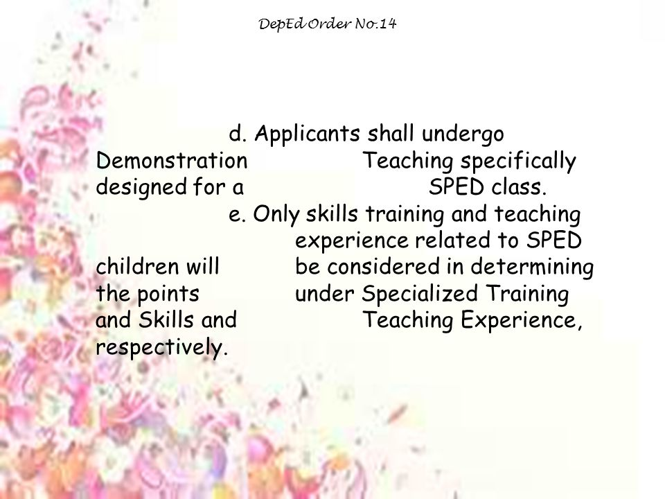 DepEd Order No.14 d. Applicants shall undergo Demonstration Teaching specifically designed for a SPED class.