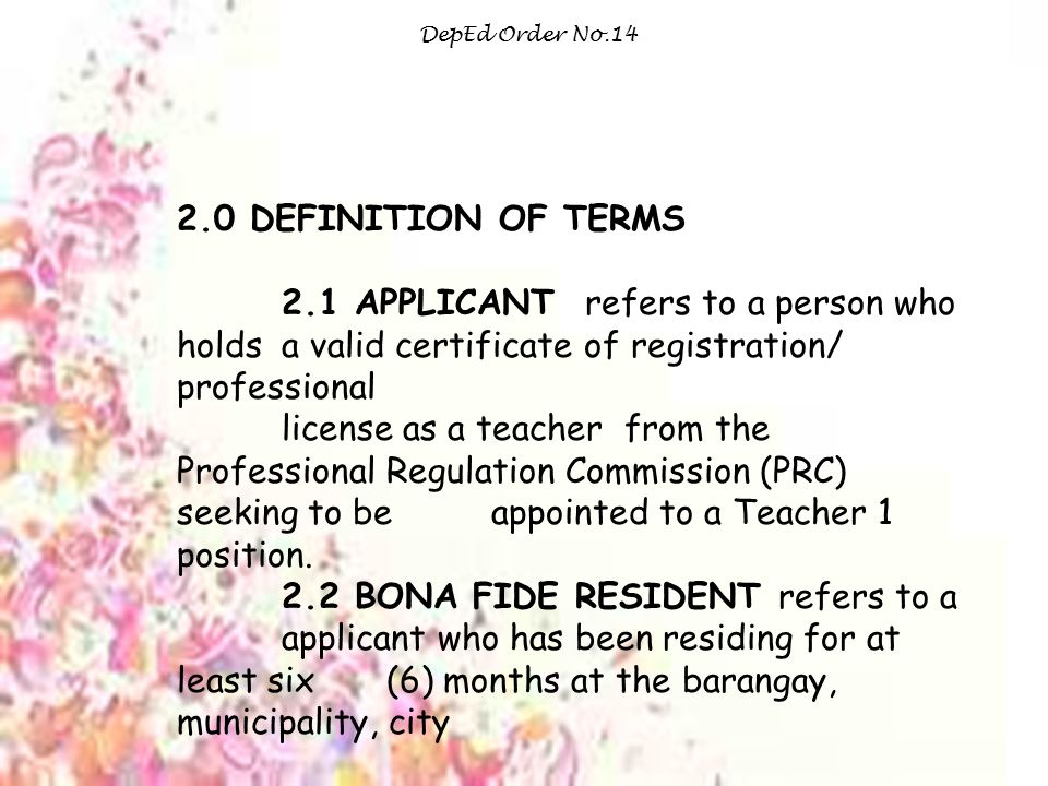 DepEd Order No.14 2.0 DEFINITION OF TERMS. 2.1 APPLICANT refers to a person who holds a valid certificate of registration/ professional.