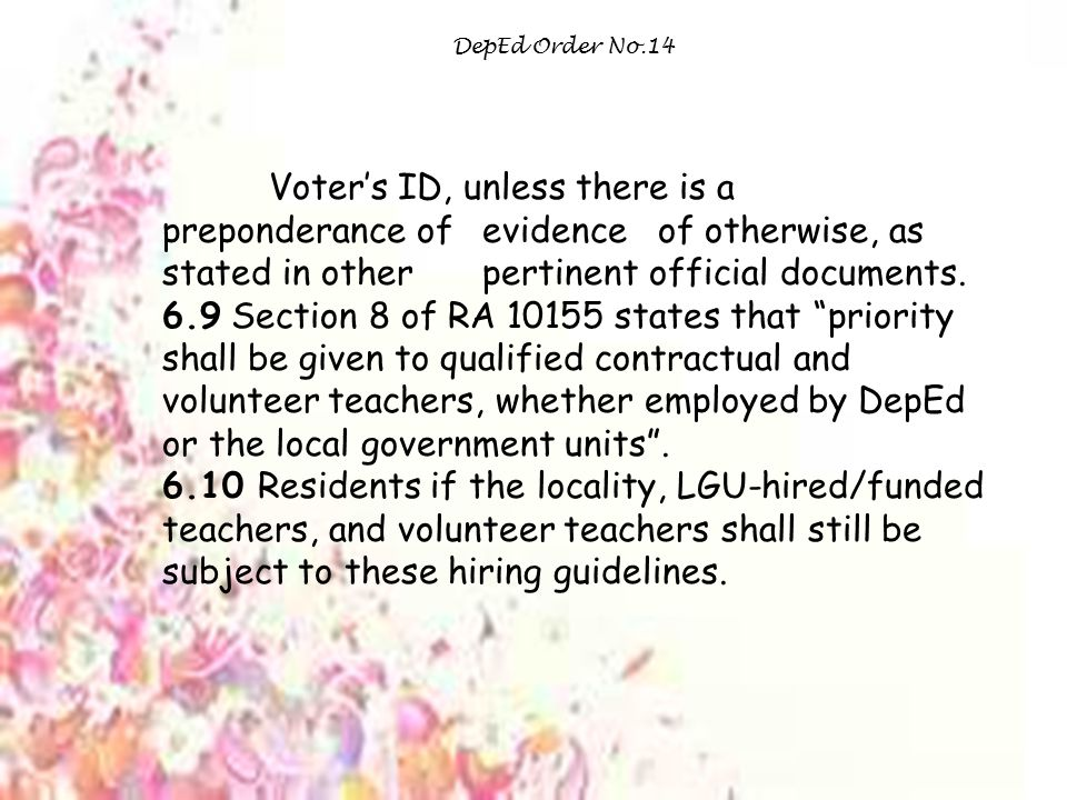 DepEd Order No.14 Voter's ID, unless there is a preponderance of evidence of otherwise, as stated in other pertinent official documents.