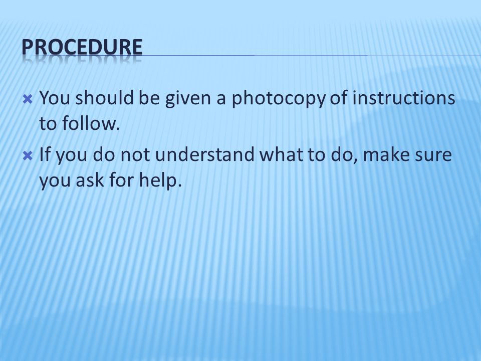 Procedure You should be given a photocopy of instructions to follow.
