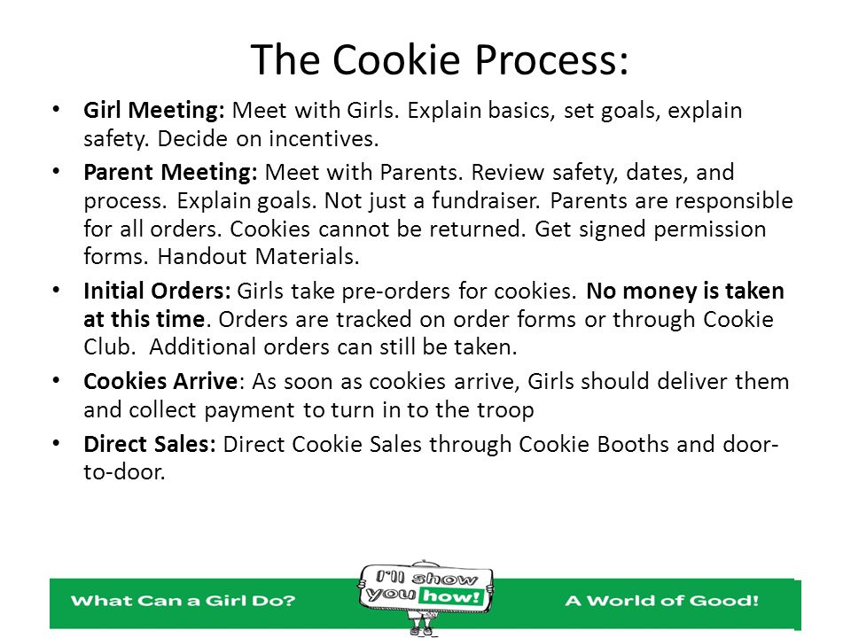 The Cookie Process: Girl Meeting: Meet with Girls. Explain basics, set goals, explain safety. Decide on incentives.