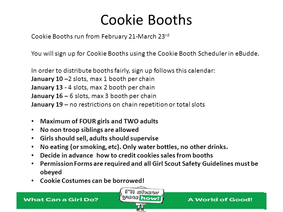 Cookie Booths Cookie Booths run from February 21-March 23rd