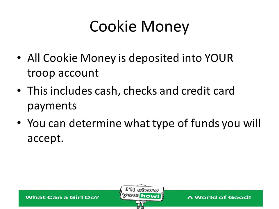 Cookie Money All Cookie Money is deposited into YOUR troop account