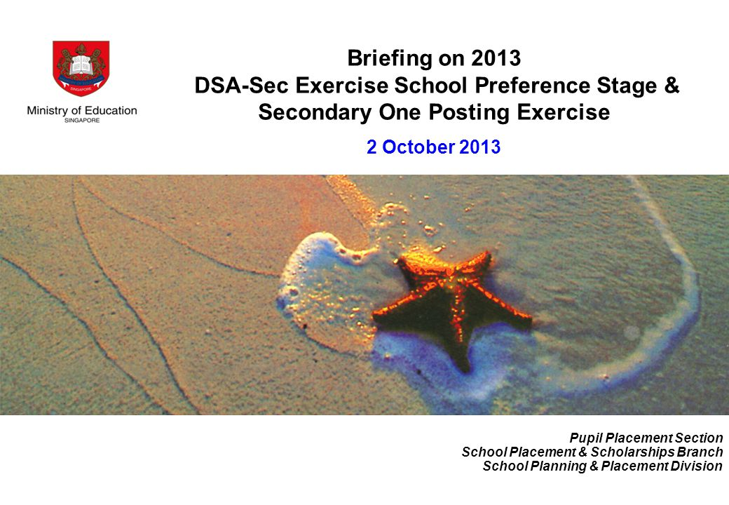 Briefing on 2013 DSA-Sec Exercise School Preference Stage & Secondary One Posting Exercise 2 October 2013