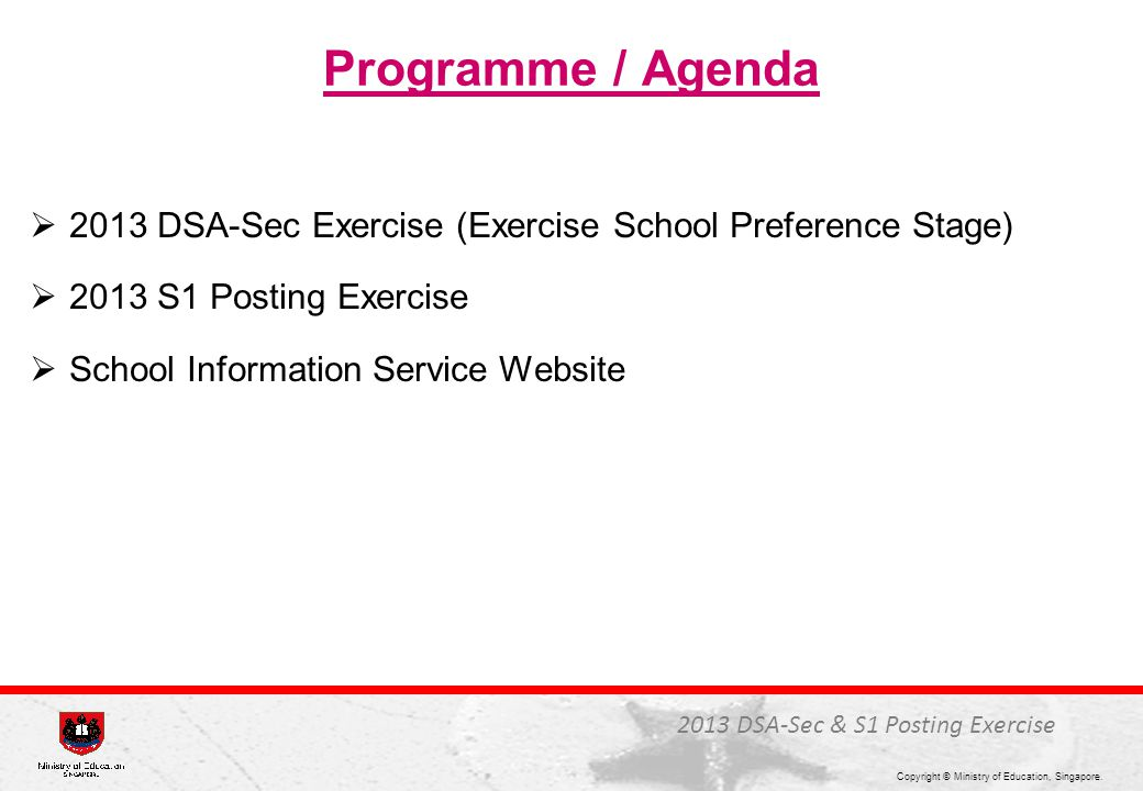 Programme / Agenda 2013 DSA-Sec Exercise (Exercise School Preference Stage) 2013 S1 Posting Exercise.