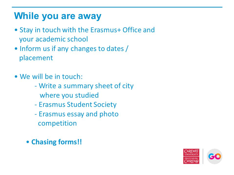 While you are away Stay in touch with the Erasmus+ Office and
