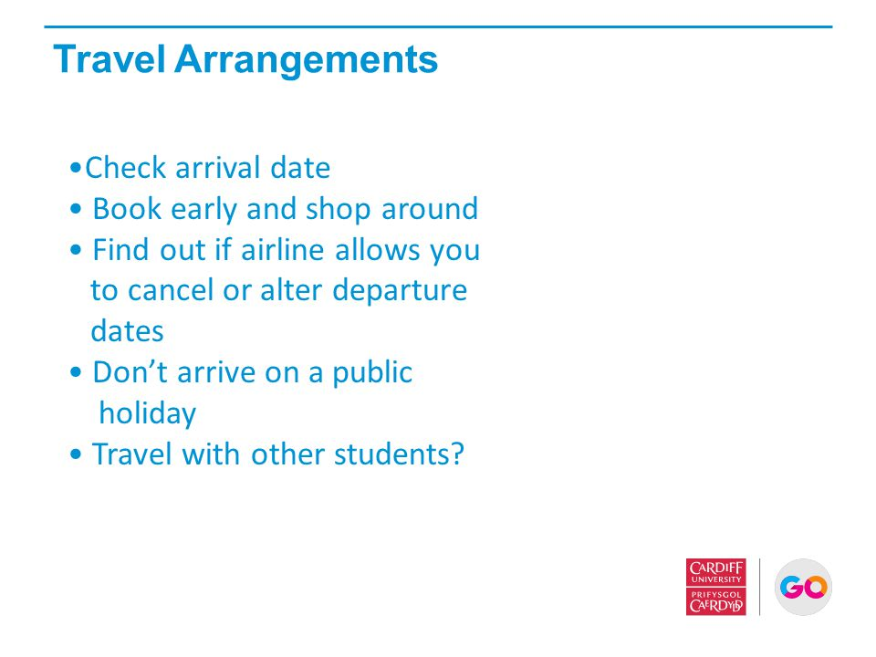 Travel Arrangements Check arrival date Book early and shop around